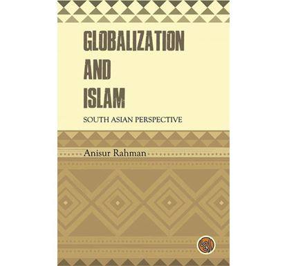 Globalization And Islam : South Asian Perspective - Anisur Rahman